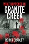 What Happened in Granite Creek - A Novel by Robyn Bradley